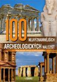 100 nejvýznamnějších archeologických nalezišť - Stopy dávných civilizací na pěti kontinentech