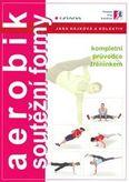 Aerobik – soutěžní formy - Kompletní průvodce tréninkem