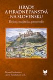 HRADY A HRADNÉ PANSTVÁ NA SLOVENSKU / Dejiny, majitelia, prostredie