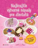 Najkrajšie výtvarné nápady pre dievčatá - 52 tipov na tvorenie pre deti