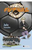 Julo Stonožka - Futbal s divokými chalanmi