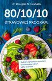 80/10/10 Stravovací program Jedním lahodným soustem k rovnováze zdraví, váhy a života