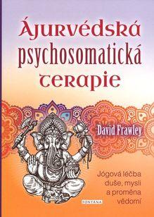 Ájurvédská psychosomatická terapie (Jógová léčba duše, mysli a proměna vědomí)
