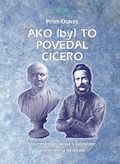 Ako (by) to povedal Cicero Slovenské príslovia v latinčine, slovenčine a nemčine