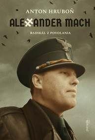 Alexander Mach - radikál z povolania