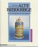 Alte Bierkrüge von der Renaissance bis zum Jugendstil