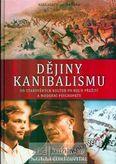 Dějiny kanibalismu (Od starověkých kultur po boj o přežití a moderní psychopaty)