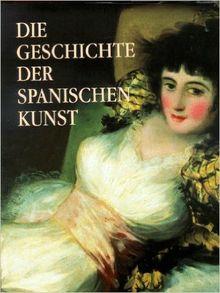 Die Geschichte der Spanischen Kunst. Text/Bilsband