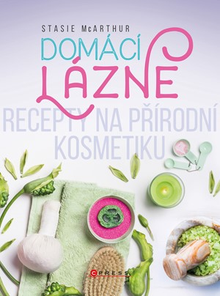 Domácí lázně - Recepty na přírodní kosmetiku