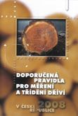 Doporučená pravidla pro měření a třídění dříví v ČR 2008