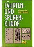 Fährten- und Spurenkunde (Ein Bestimmungsbuch für den Jäger und Naturfreunde übe )