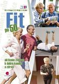 Fit po 50 - Aktivním životem k dobré kondici a zdraví