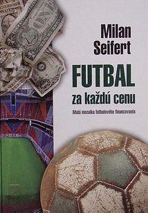 Futbal za každú cenu ( Malá mozaika futbalového financovania )