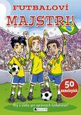 Futbaloví majstri! (Hry a úlohy pre správnych fotbalistov)+50 samolepiek