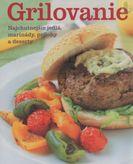 Grilovanie - Najchutnejšie jedlá, marinády, prílohy a dezerty