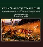 Kniha české myslivecké poezie aneb devadesát autorů o zvěři, lovech a myslivcích ve stodvaceti básních