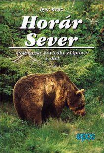 Horár Sever 3. diel Poľovnícke poviedky z Liptova / Lesy a hole Liptova