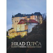 Hrad Ľupča - Klenot pohronia vo svetle vekov