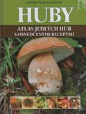 Huby - atlas jedlých húb s osvedčenými receptami