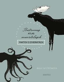Ilustrovaný atlas neuveriteľných faktov o zvieratách
