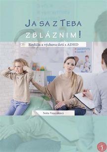 Ja sa z Teba zbláznim! (Rodičia a výchova detí s ADHD)
