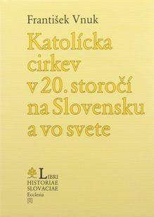 Katolícka cirkev v 20. storočí na Slovensku a vo svete (S krátkym prehľadom cirkevných dejín do roku 1900)