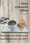 Káva, croissant, Biblia (Každodenné zamyslenia nad Bibliou na rok 2019)