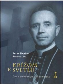 Krížom k svetli - Život a dielo biskupa Michala Buzalku