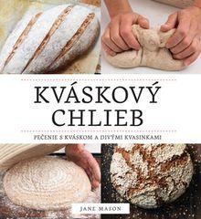 Kváskový chlieb. Pečenie s kváskom a divými kvasinkami
