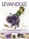 Levandule - recepty, návody a tipy pro pěstování, výrobu domáci kosmetiky, tvoření dekorací a vaření s levandulí