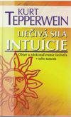 Liečivá sila intuície - Objav a zdokonalovanie liečiteľa v sebe samom