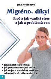 Migréno, díky! (Proč a jak vzniká stres a jak z problémů ven )