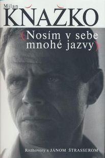 Milan Kňažko - Nosím v sebe mnohé jazvy (Rozhovory s Jánom Štrasserom)