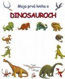 Moja prvá kniha o dinosauroch