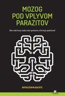 Mozog pod vplyvom parazitov (Ako malé tvory riadia naše správanie a formujú spoločnosť)