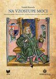 NA VZOSTUPE MOCI /Zahraničná politika Mateja Korvína v stredoeur.priestore v rokoch 1458-1471