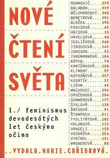 Nové čtení světa I. Feminismus devadesátých let českýma očima
