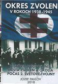 Okres Zvolen v rokoch 1938 - 1945 - História Podpoľania, mesta Zvolen a okolia počas 2. svetovej vojny