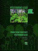 Pěstování lesů III - Praktické postupy pěstování lesů