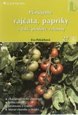 Pěstujeme rajčata, papriky a další plodové zeleniny