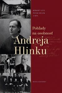 Pohľady na osobnosť Andreja Hlinku
