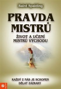 Pravda mistrů - Život a učení mistrů Východu (Každý z nás je schopen dělat zázraky)