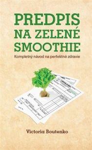 Predpis na zelené smoothie - Kompletný návod na perfektné zdravie