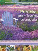 Príručka pre milovníkov levandule - 100 najkrajších a najvoňavejších odrôd, vhodných na pestovanie, spracovanie a varenie