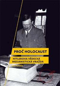 Proč holocaust - Hitlerova vědecká mesianistická vražda