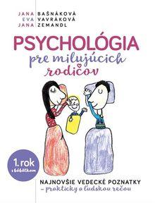 Psychológia pre milujúcich rodičov 1. rok s bábatkom - najnovšie vedecké poznatky - prakticky a ľudskou rečou