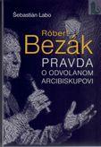 Róbert Bezák - pravda o odvolanom arcibiskupovi