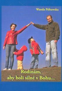 Rodinám, aby boli silné v Bohu...(Úvahy nad Apoštolským Listom rodinám pápeža Jána Pavla II.)