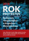Rok protestov (Rozhovory Tomáša Gálisa s Grigorijom Mesežnikovom)