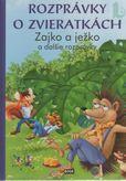 Rozprávky o zvieratkách - Zajko a ježko a ďalšie rozprávky